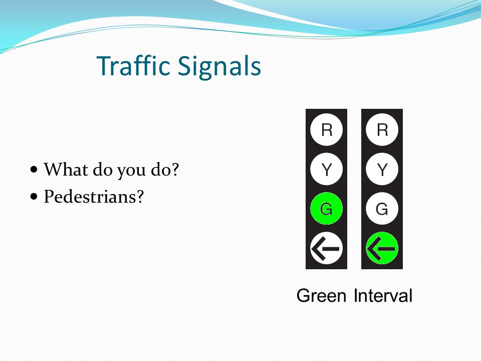 Traffic Signals What do you do Pedestrians Green Interval