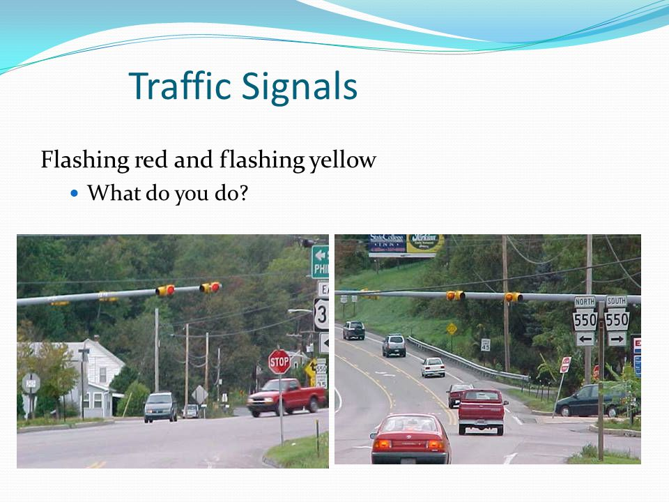 Traffic Signals Flashing red and flashing yellow What do you do