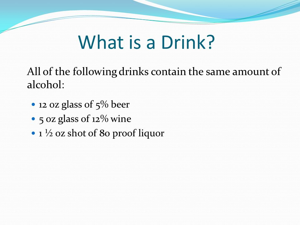 What is a Drink All of the following drinks contain the same amount of alcohol: 12 oz glass of 5% beer.