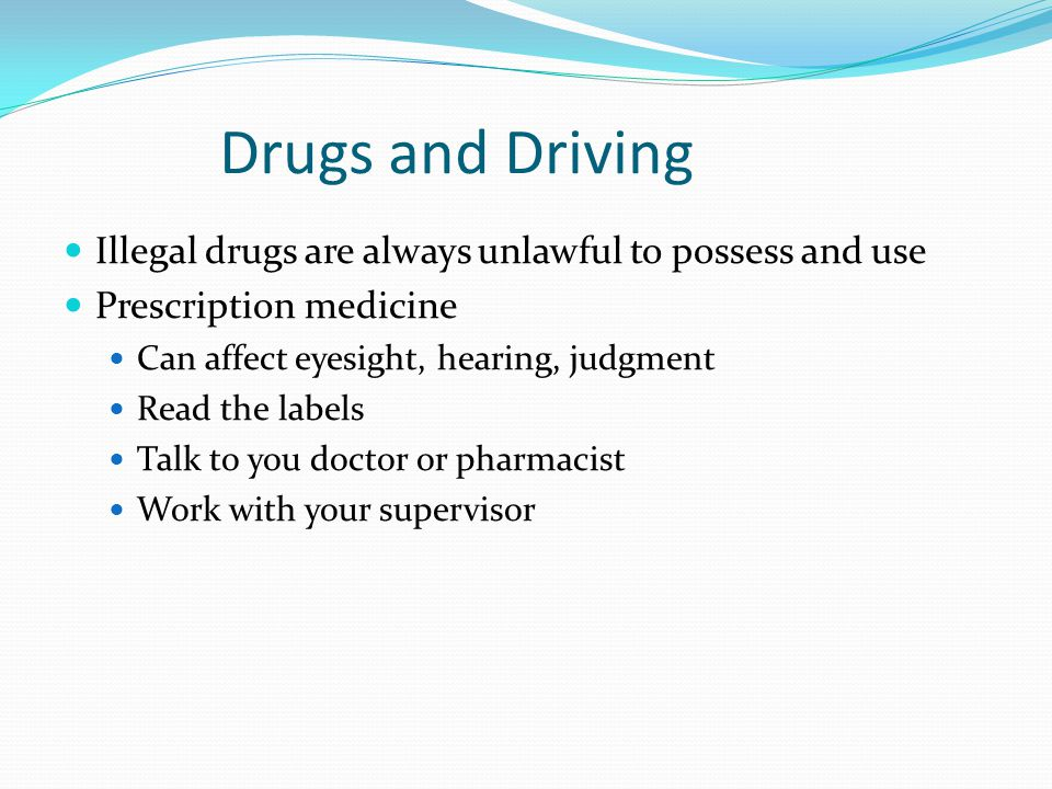 Drugs and Driving Illegal drugs are always unlawful to possess and use