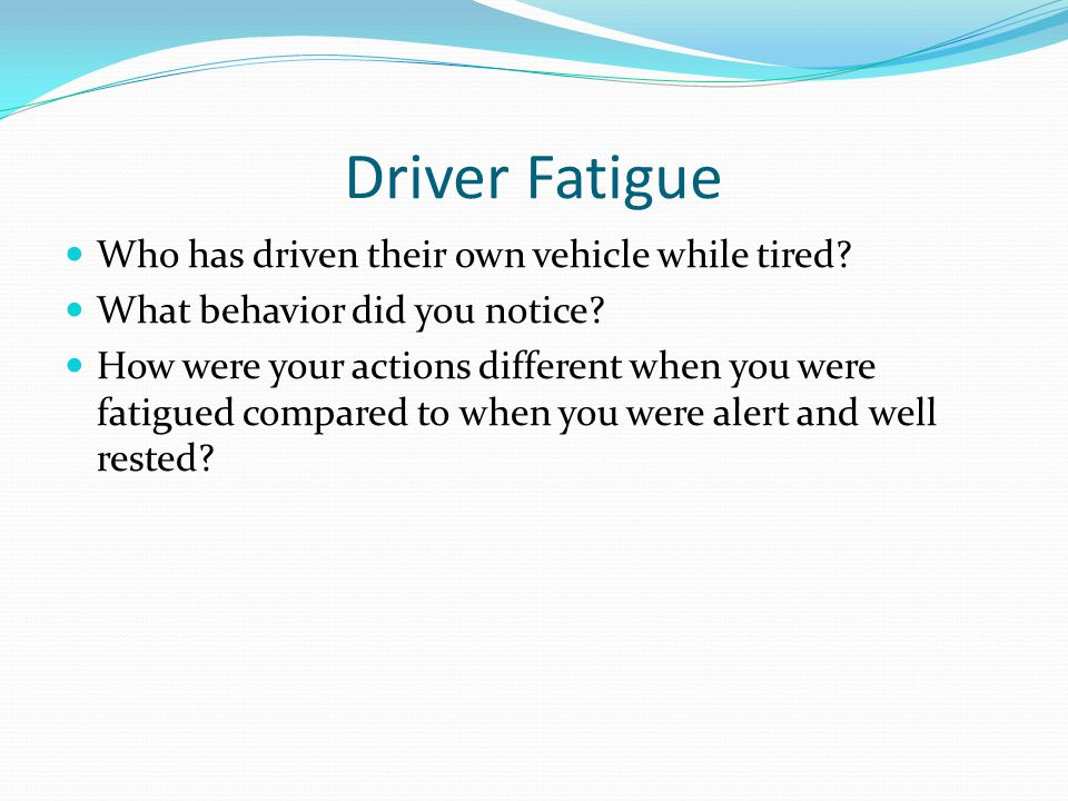 Driver Fatigue Who has driven their own vehicle while tired