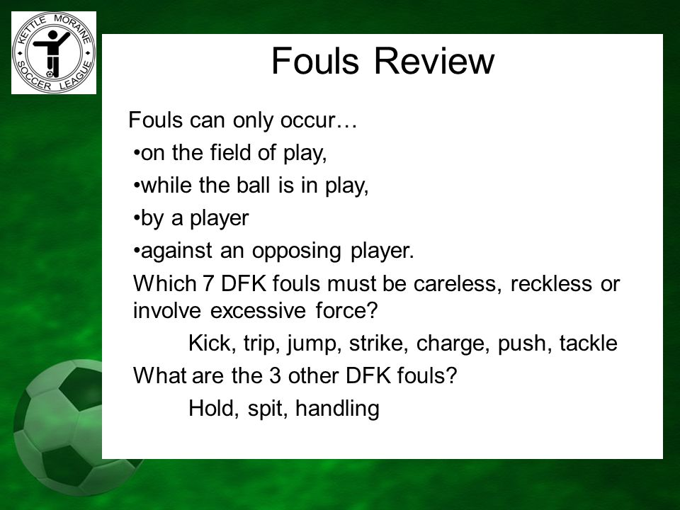 Fouls Review Fouls can only occur… on the field of play,
