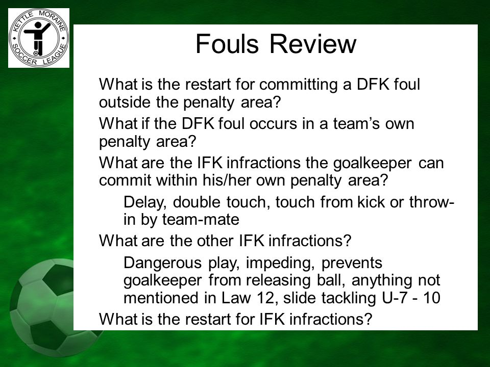 Fouls Review What is the restart for committing a DFK foul outside the penalty area What if the DFK foul occurs in a team's own penalty area