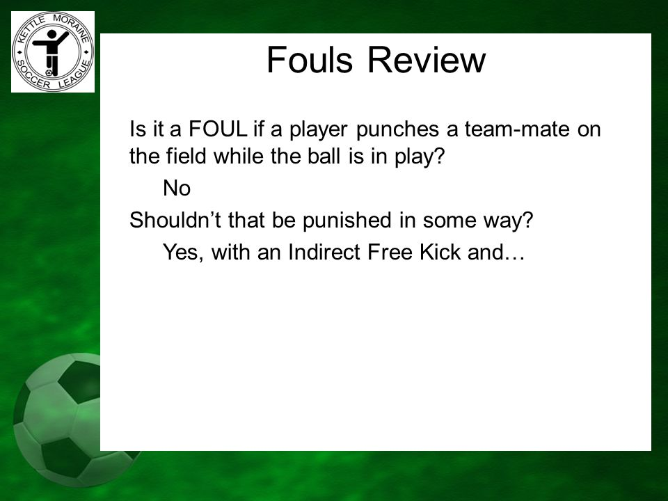 Fouls Review Is it a FOUL if a player punches a team-mate on the field while the ball is in play No.