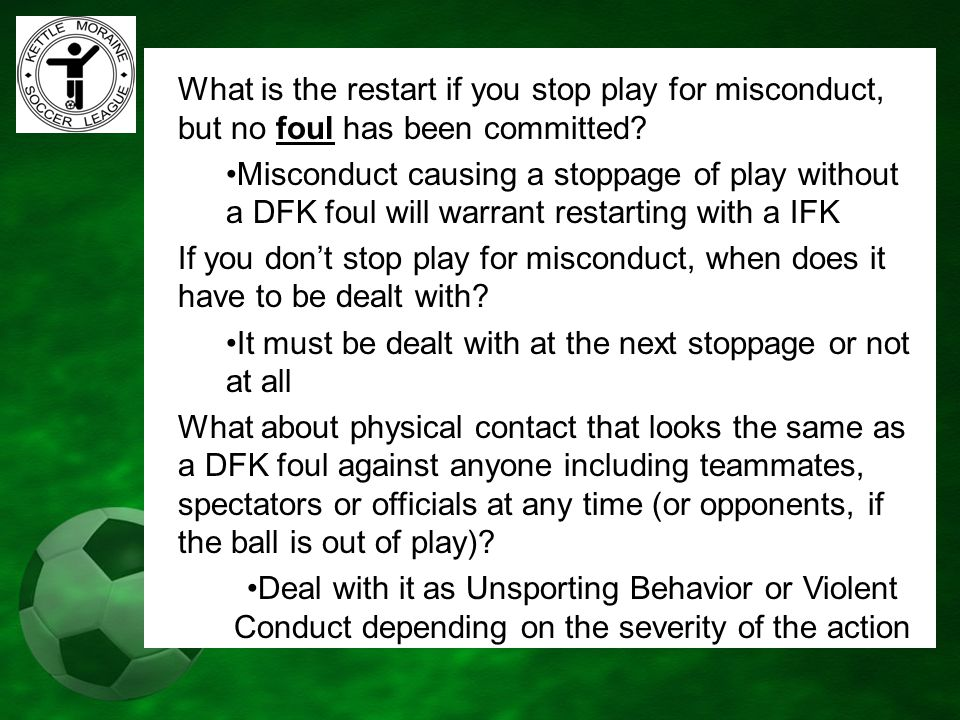 What is the restart if you stop play for misconduct, but no foul has been committed