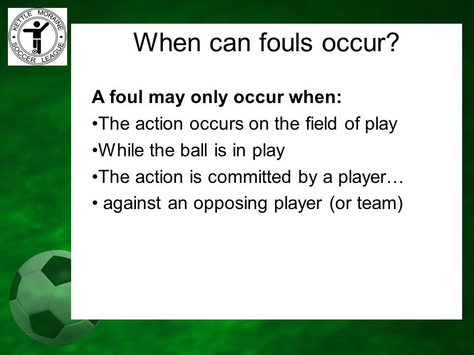 When can fouls occur A foul may only occur when: