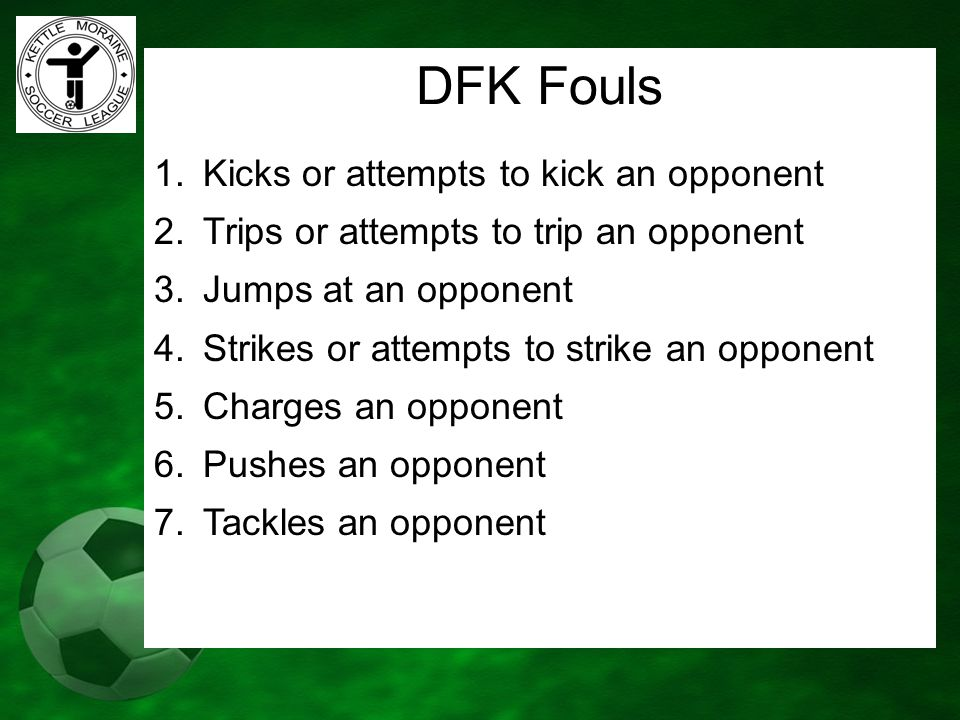 DFK Fouls Kicks or attempts to kick an opponent