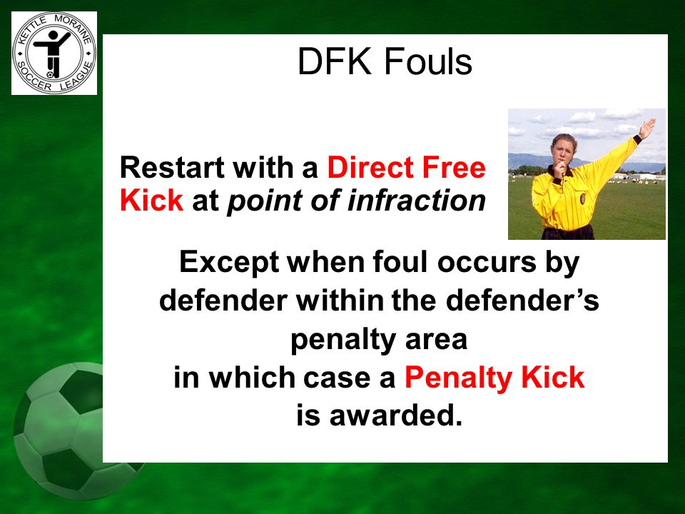 DFK Fouls Restart with a Direct Free Kick at point of infraction