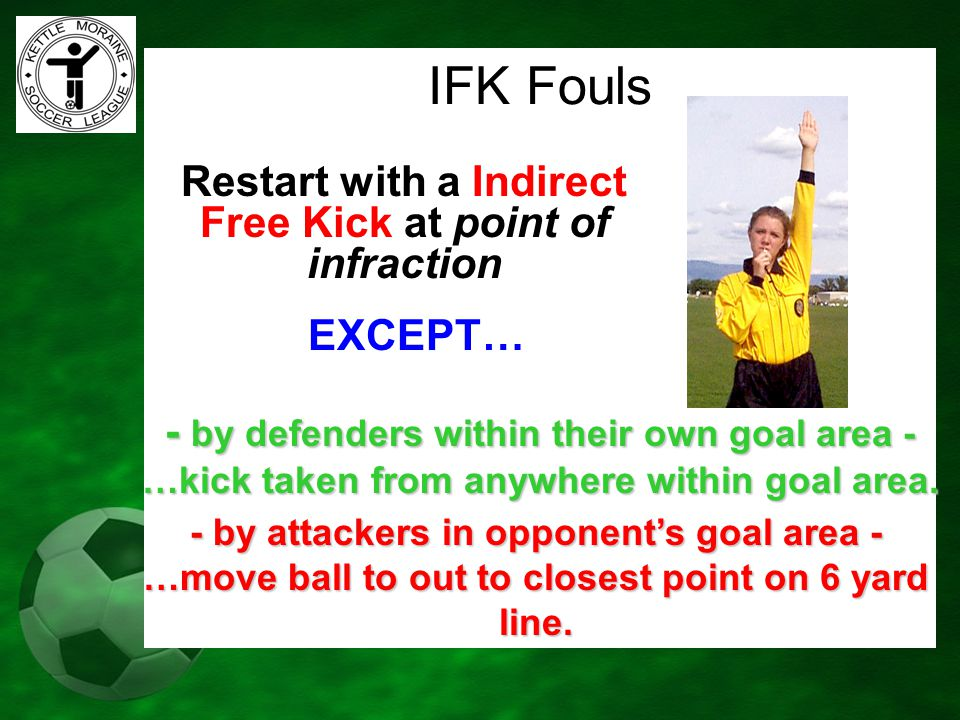 Restart with a Indirect Free Kick at point of infraction