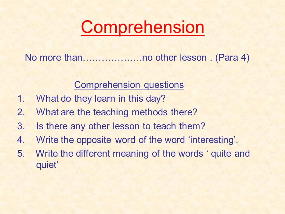 Comprehension No more than……………….no other lesson . (Para 4)