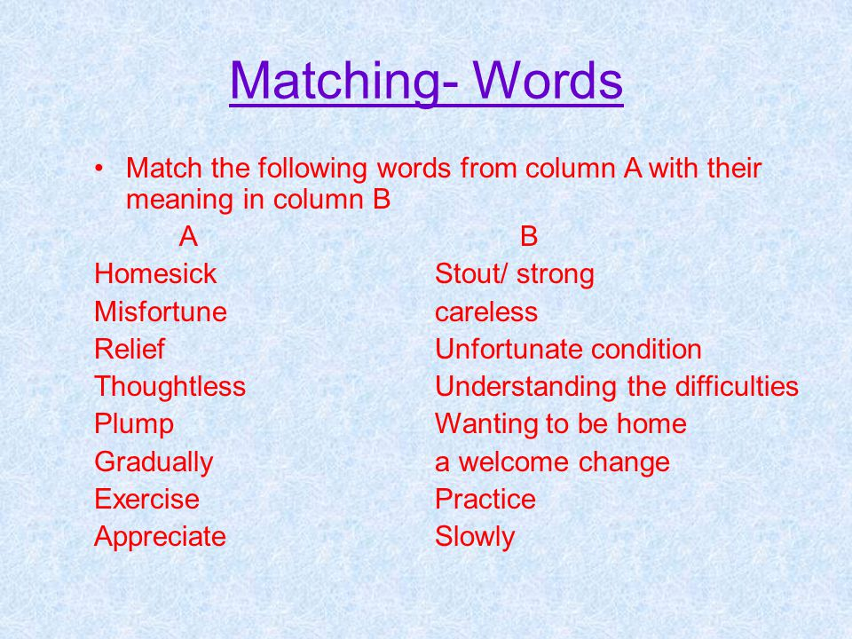 Matching- Words Match the following words from column A with their meaning in column B. A B. Homesick Stout/ strong.