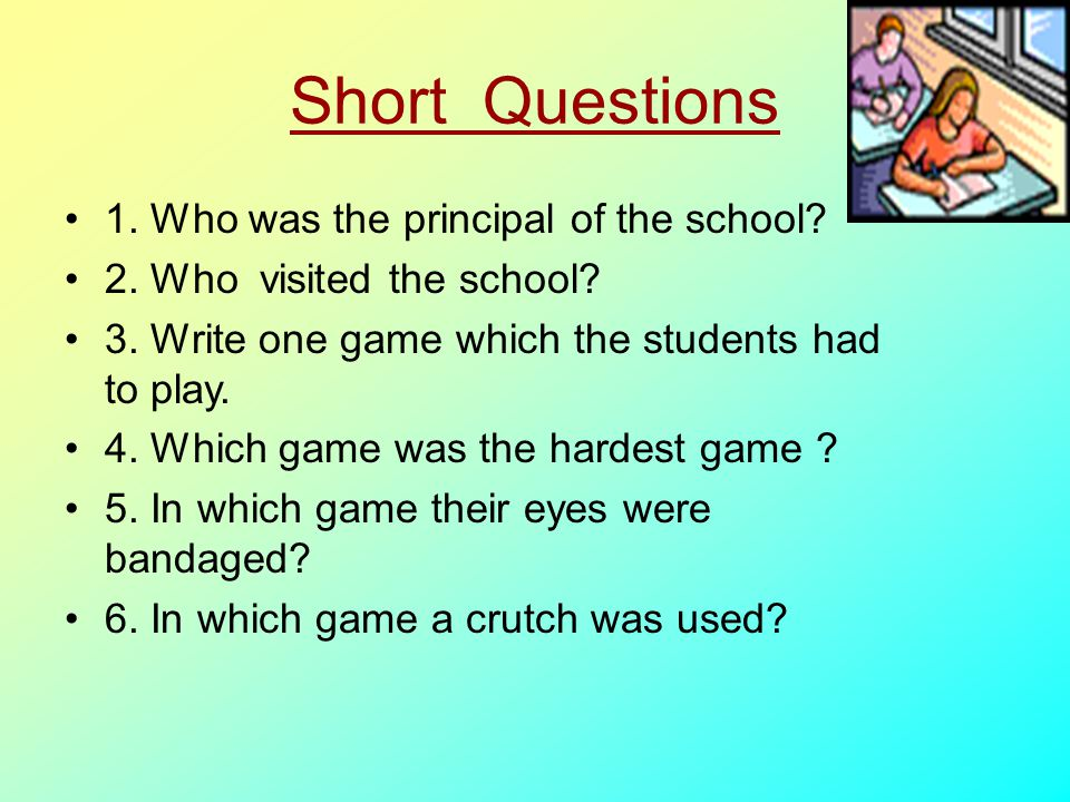 Short Questions 1. Who was the principal of the school