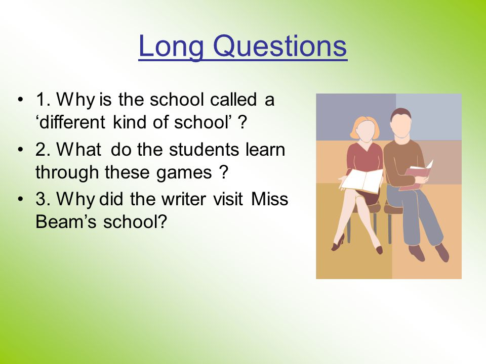 Long Questions 1. Why is the school called a 'different kind of school' 2. What do the students learn through these games