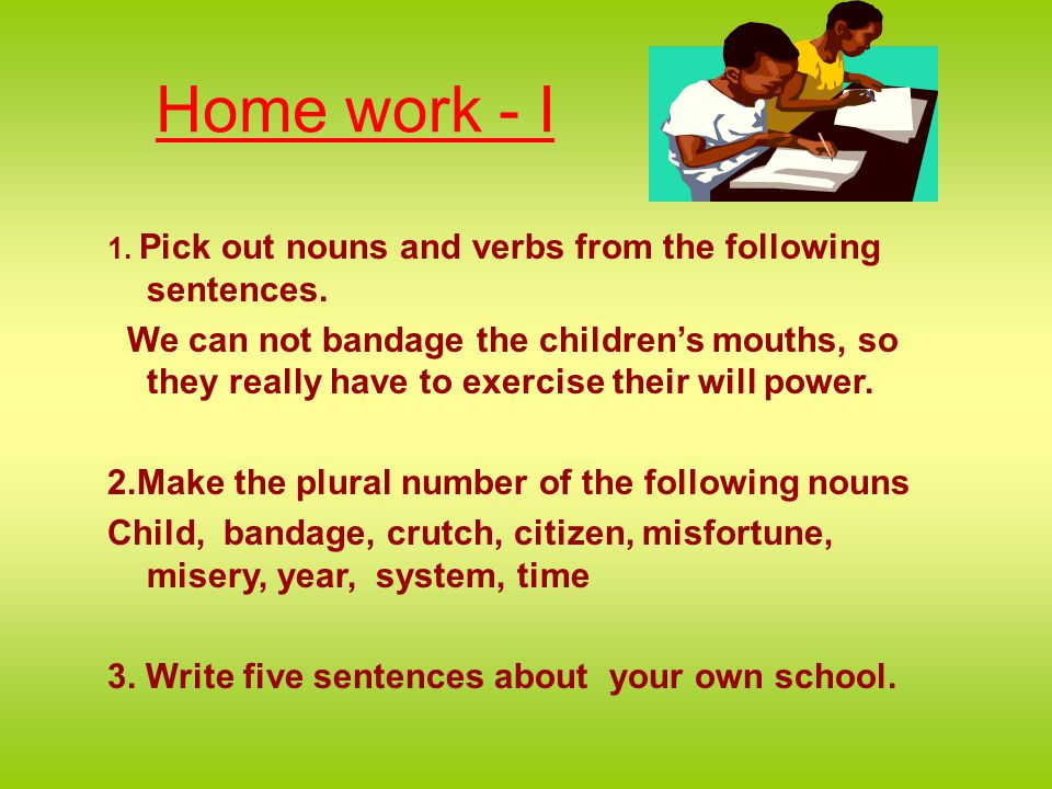 Home work - I 1. Pick out nouns and verbs from the following sentences.