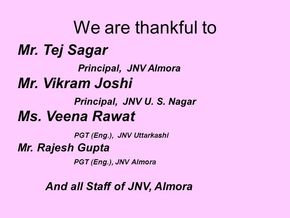 We are thankful to Mr. Tej Sagar Principal, JNV Almora