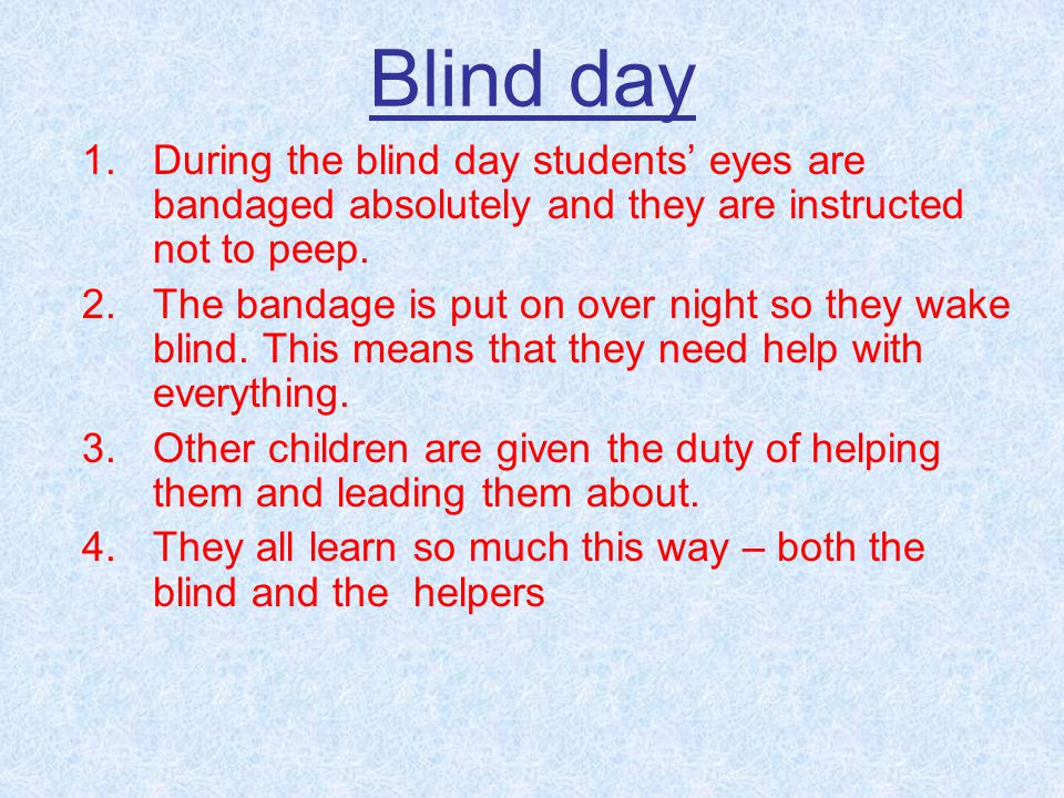 Blind day During the blind day students' eyes are bandaged absolutely and they are instructed not to peep.