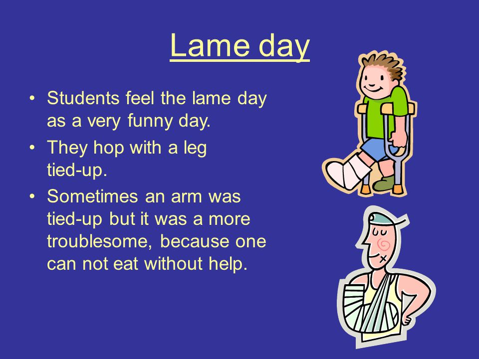 Lame day Students feel the lame day as a very funny day.