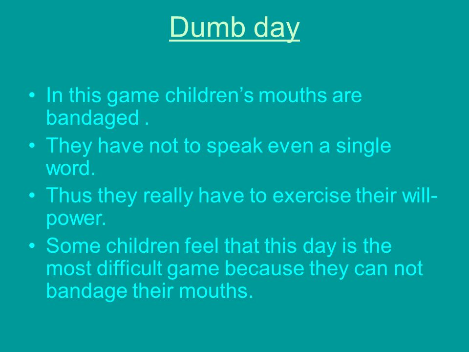 Dumb day In this game children's mouths are bandaged .