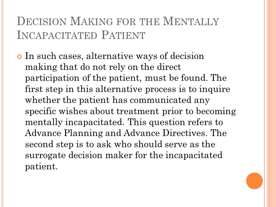 Decision Making for the Mentally Incapacitated Patient