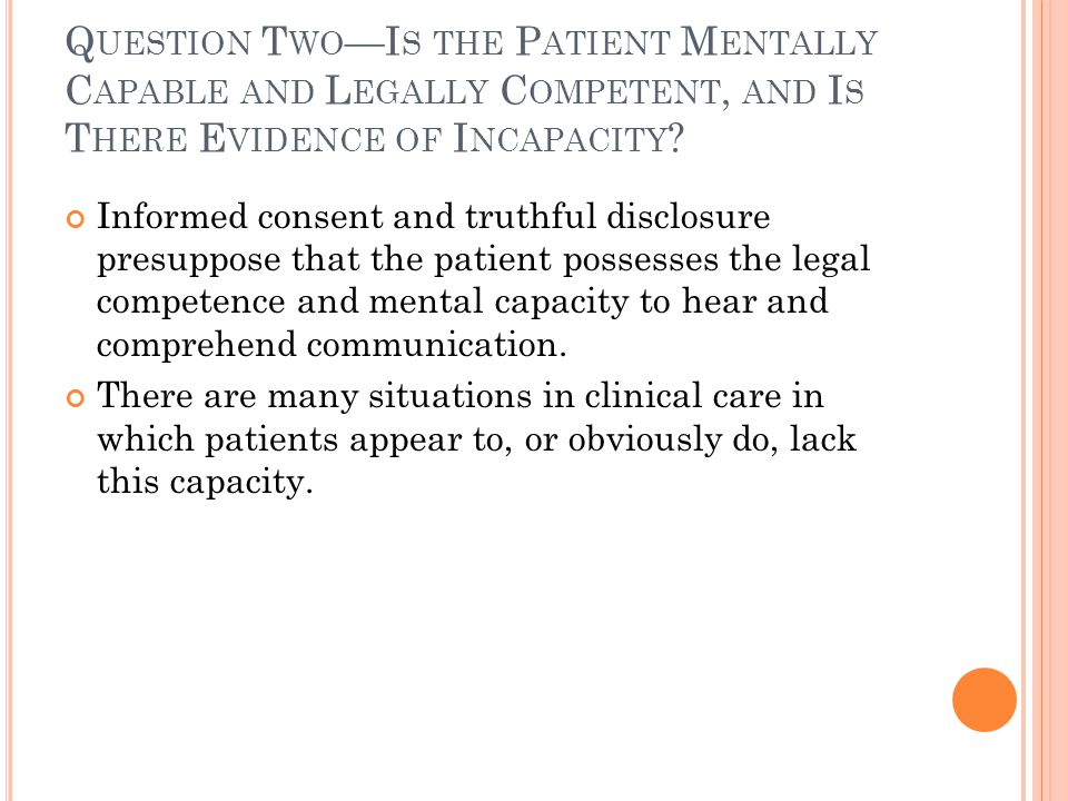 Question Two—Is the Patient Mentally Capable and Legally Competent, and Is There Evidence of Incapacity