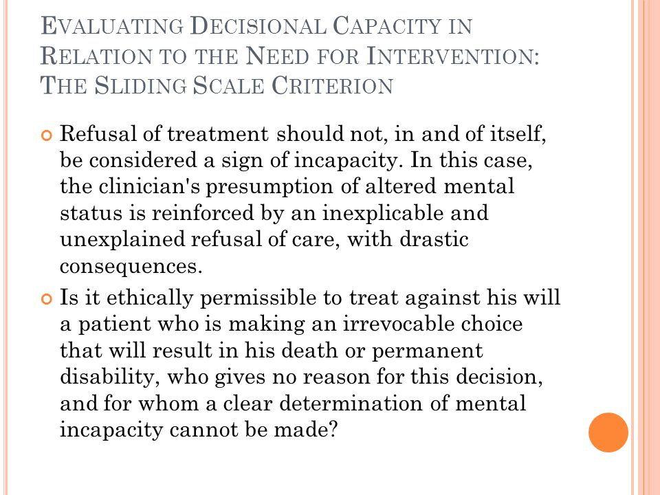 Evaluating Decisional Capacity in Relation to the Need for Intervention: The Sliding Scale Criterion