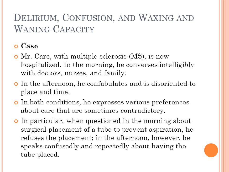 Delirium, Confusion, and Waxing and Waning Capacity
