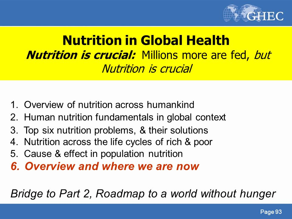 Nutrition in Global Health Nutrition is crucial: Millions more are fed, but Nutrition is crucial
