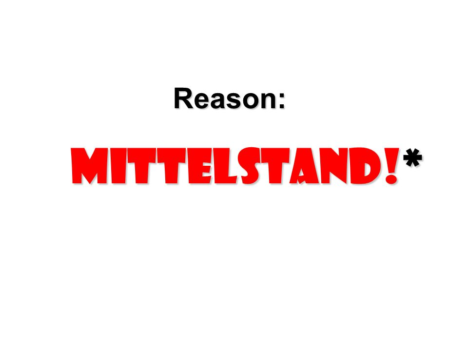 Reason: Mittelstand!*