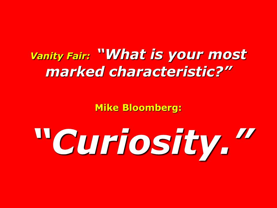 Vanity Fair: What is your most marked characteristic
