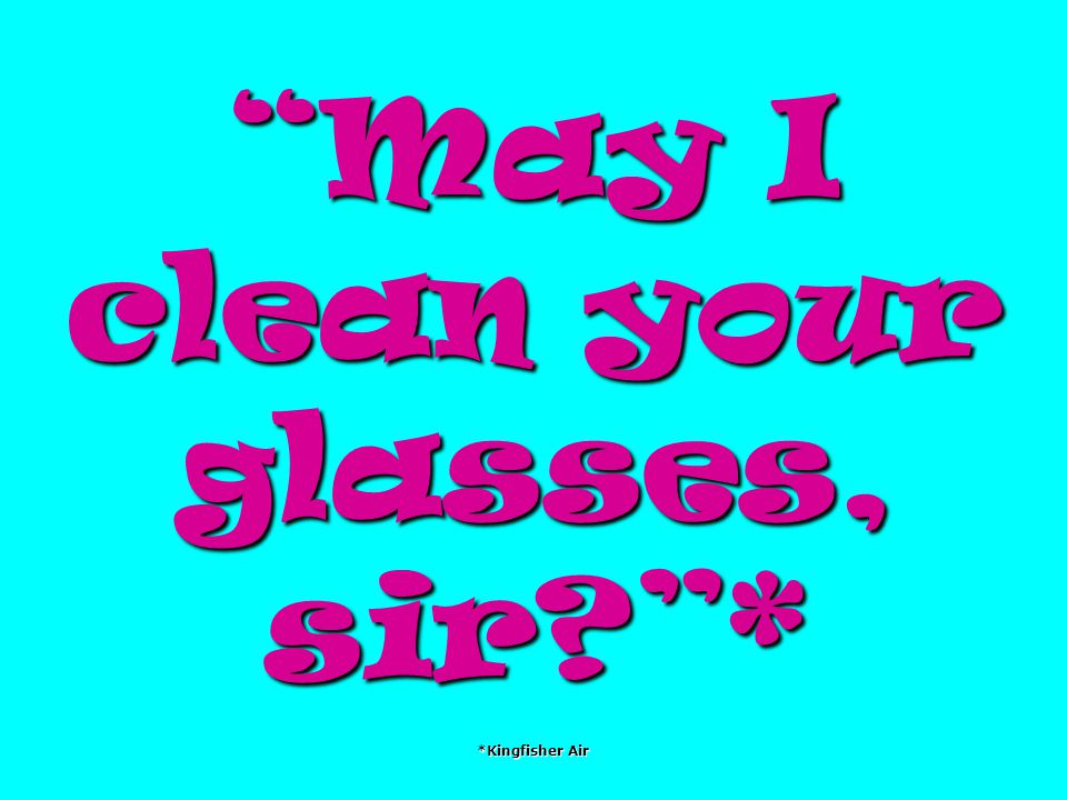 May I clean your glasses, sir * *Kingfisher Air