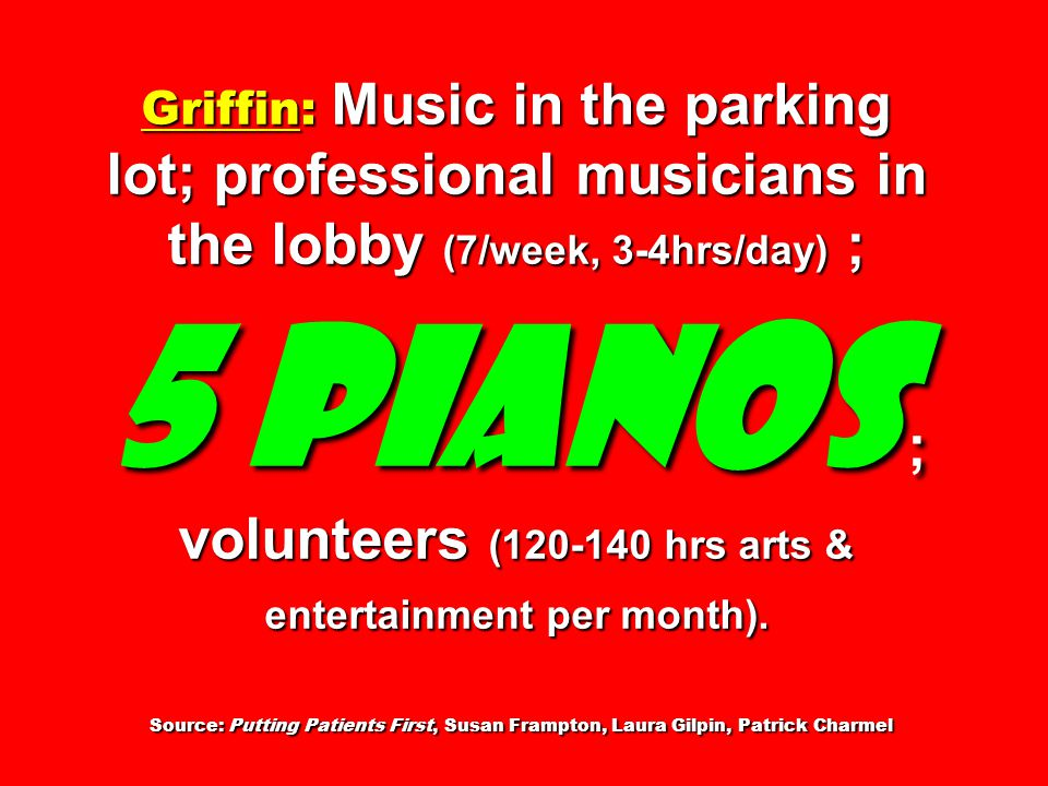 Griffin: Music in the parking lot; professional musicians in the lobby (7/week, 3-4hrs/day) ; 5 pianos ; volunteers (120-140 hrs arts & entertainment per month).