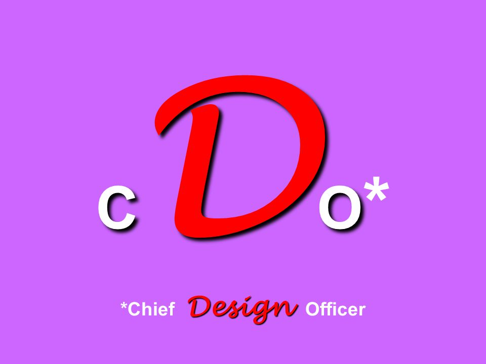 CDO* *Chief Design Officer