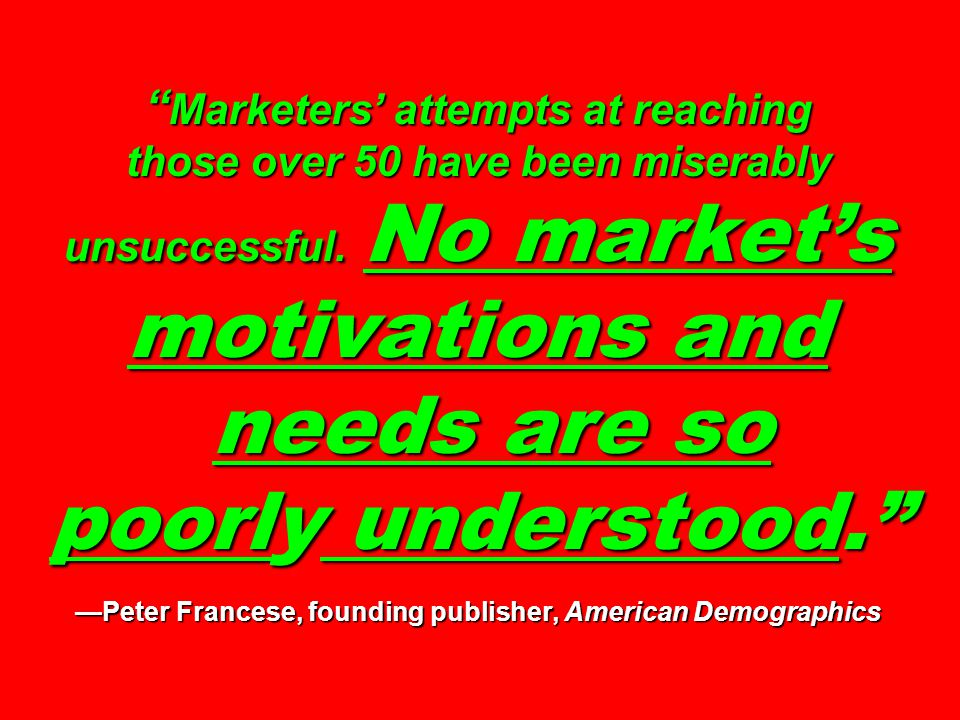 Marketers' attempts at reaching those over 50 have been miserably unsuccessful.