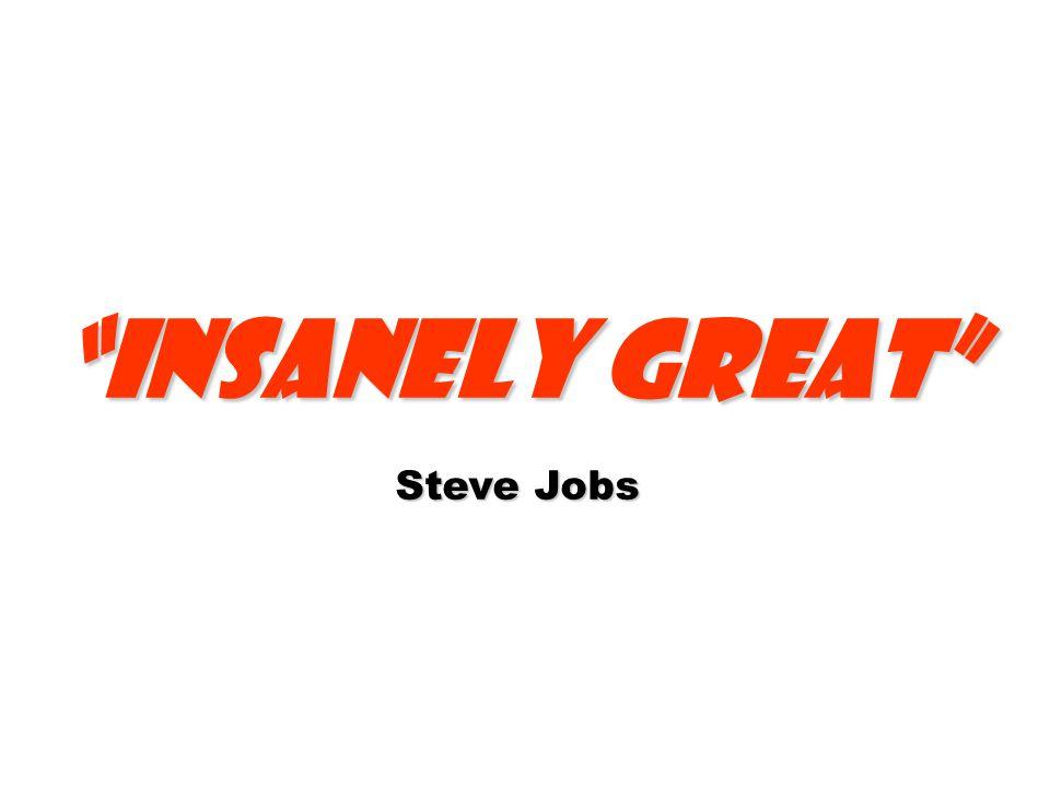 Insanely Great Steve Jobs
