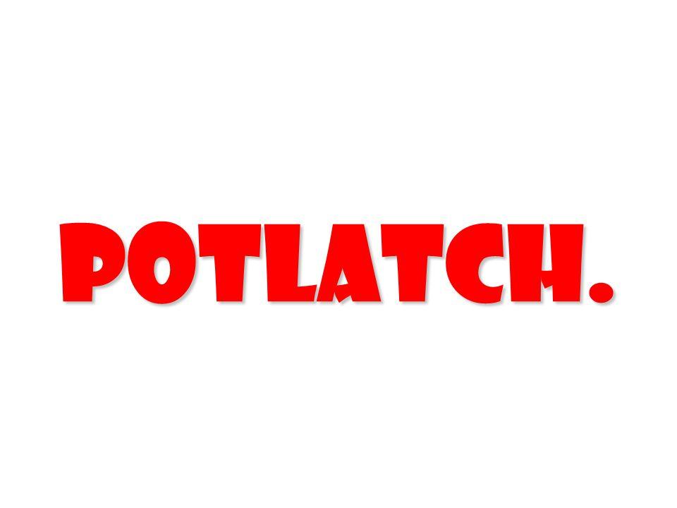 Potlatch.