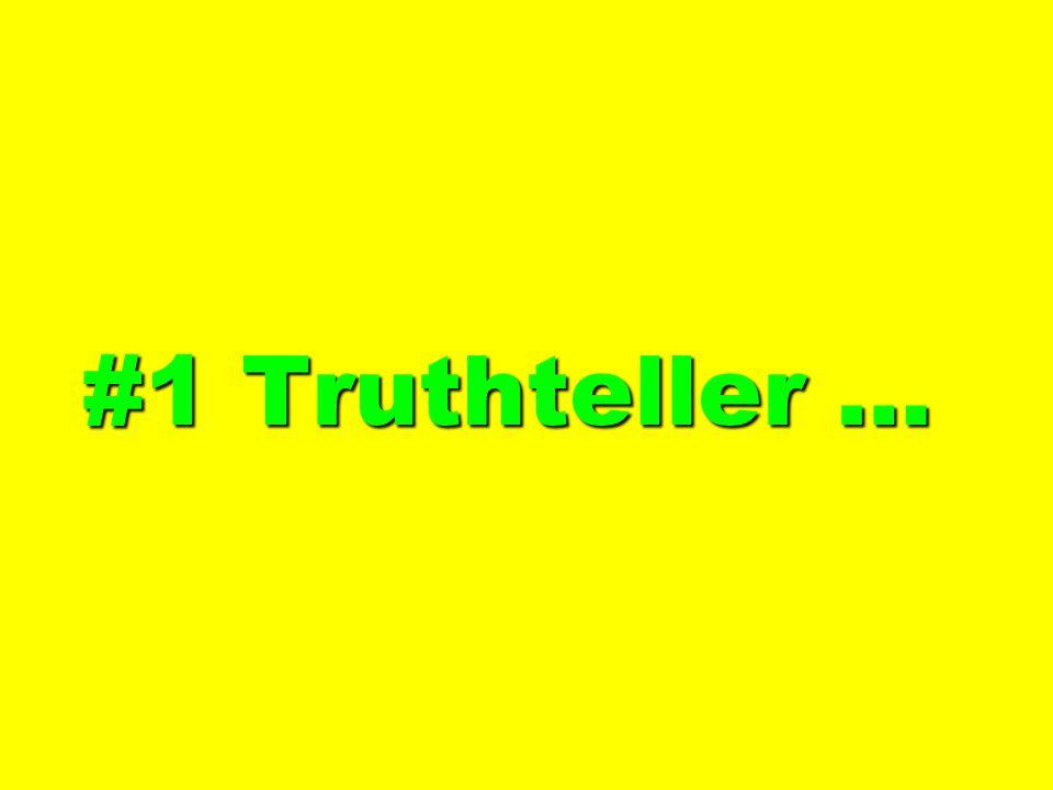 #1 Truthteller …