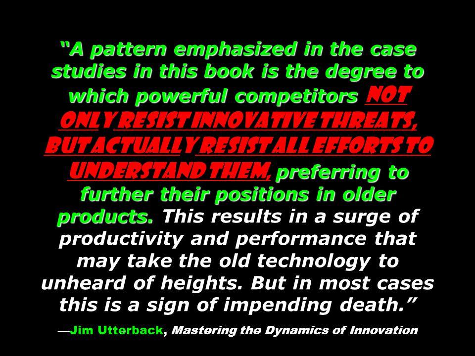 —Jim Utterback, Mastering the Dynamics of Innovation