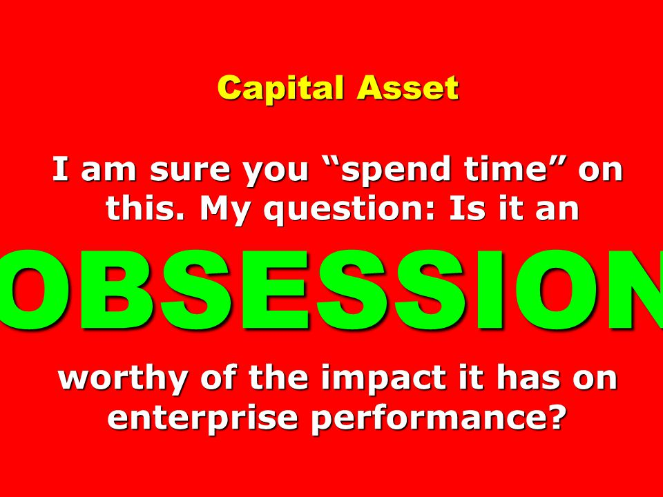 Capital Asset I am sure you spend time on this