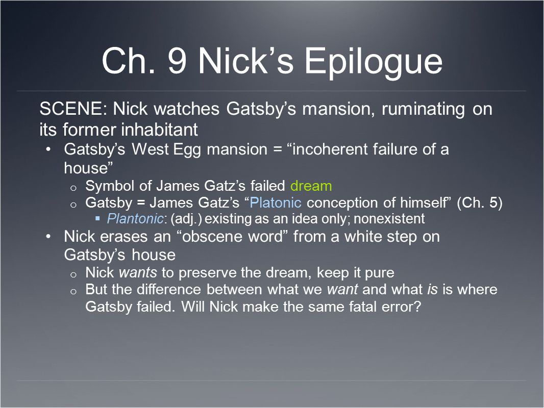 Ch. 9 Nick's Epilogue SCENE: Nick watches Gatsby's mansion, ruminating on its former inhabitant.