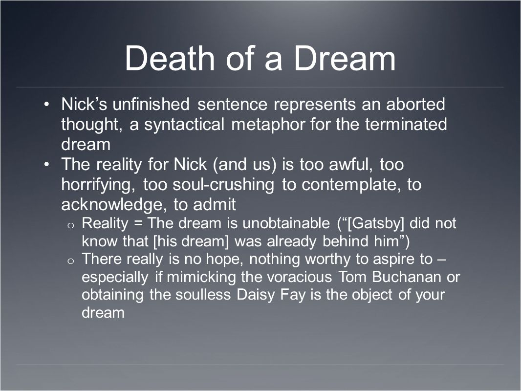 Death of a Dream Nick's unfinished sentence represents an aborted thought, a syntactical metaphor for the terminated dream.