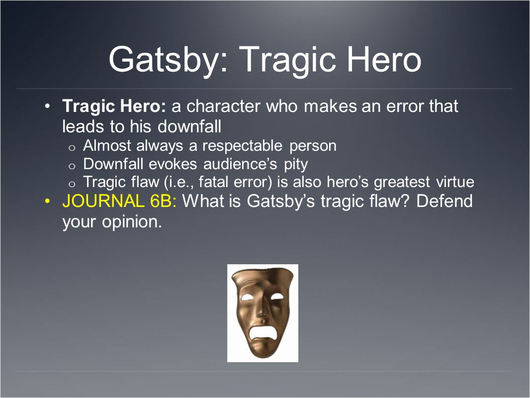 is jay gatsby a tragic hero essay And find homework help for other the great gatsby questions at enotes  1  educator answer based on the essay tragedy and the common man by arthur .