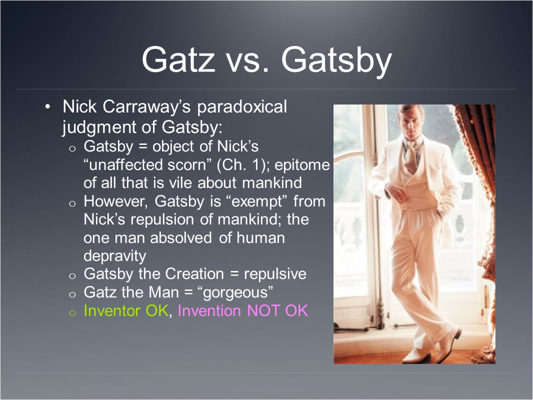 Gatz vs. Gatsby Nick Carraway's paradoxical judgment of Gatsby: