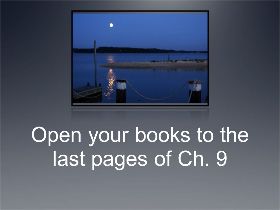 Open your books to the last pages of Ch. 9