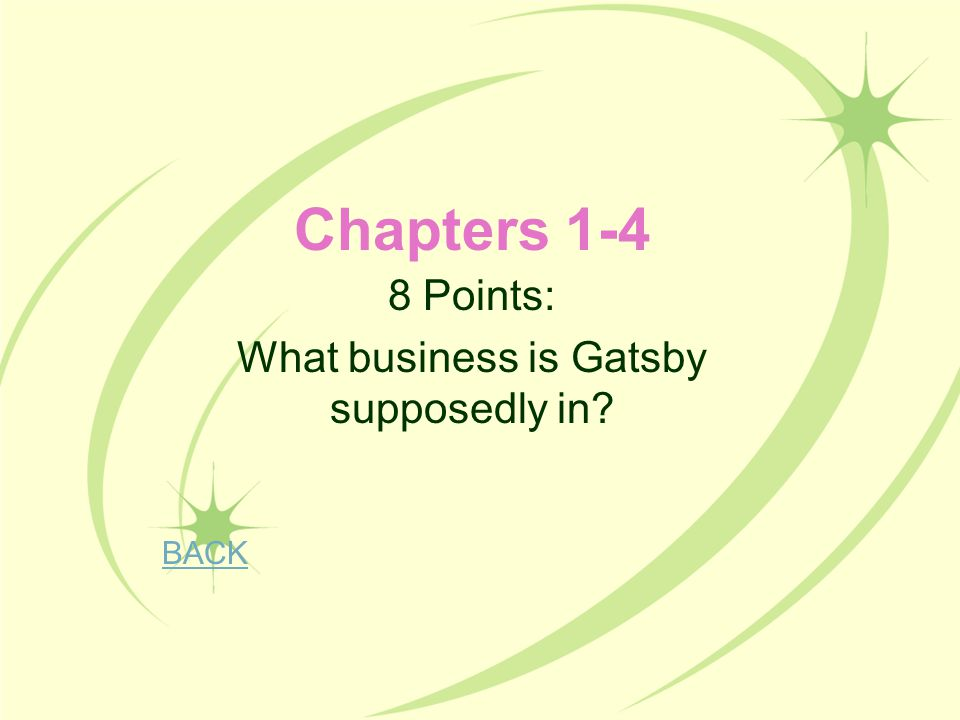 8 Points: What business is Gatsby supposedly in