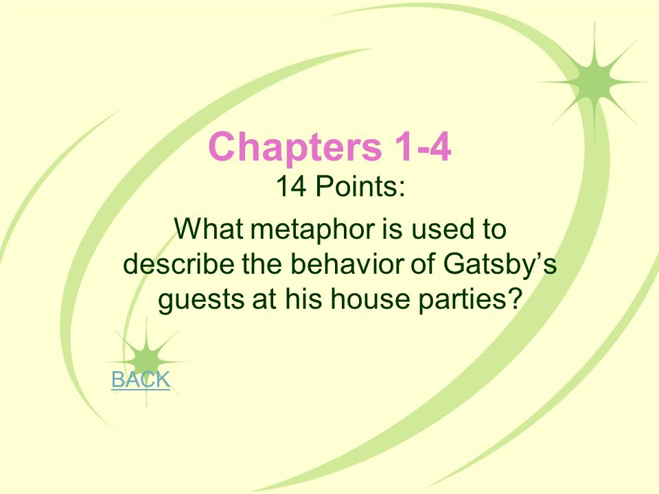 Chapters 1-4 14 Points: What metaphor is used to describe the behavior of Gatsby's guests at his house parties