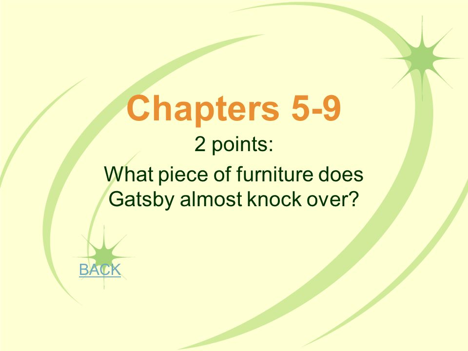 2 points: What piece of furniture does Gatsby almost knock over