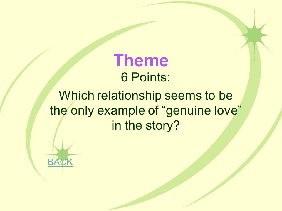 Theme 6 Points: Which relationship seems to be the only example of genuine love in the story.