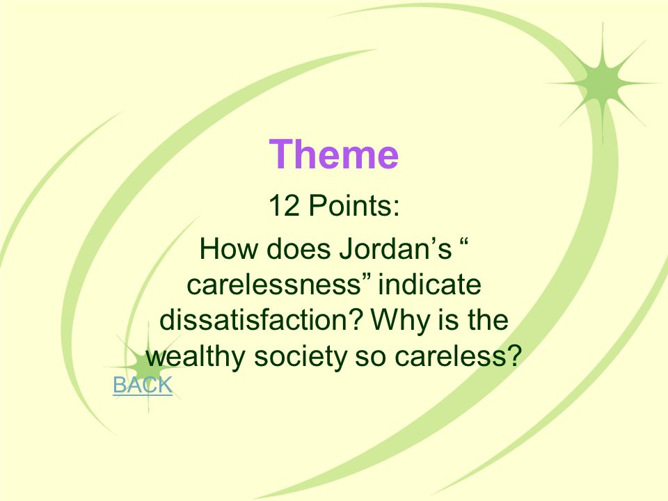 Theme 12 Points: How does Jordan's carelessness indicate dissatisfaction Why is the wealthy society so careless