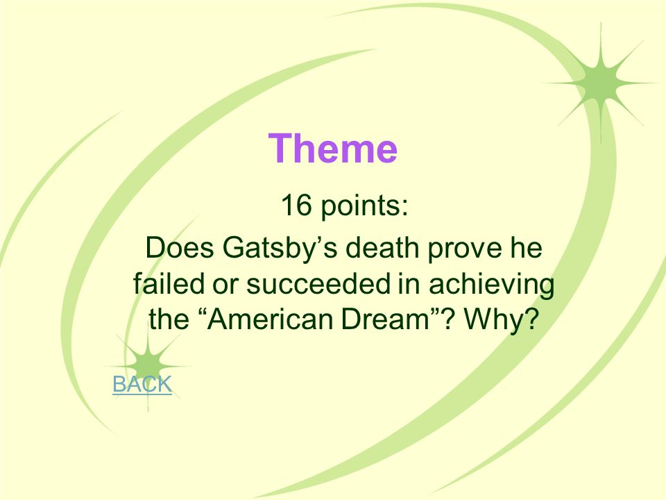 Theme 16 points: Does Gatsby's death prove he failed or succeeded in achieving the American Dream Why
