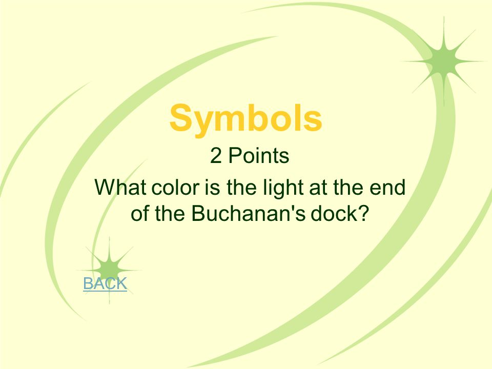 2 Points What color is the light at the end of the Buchanan s dock